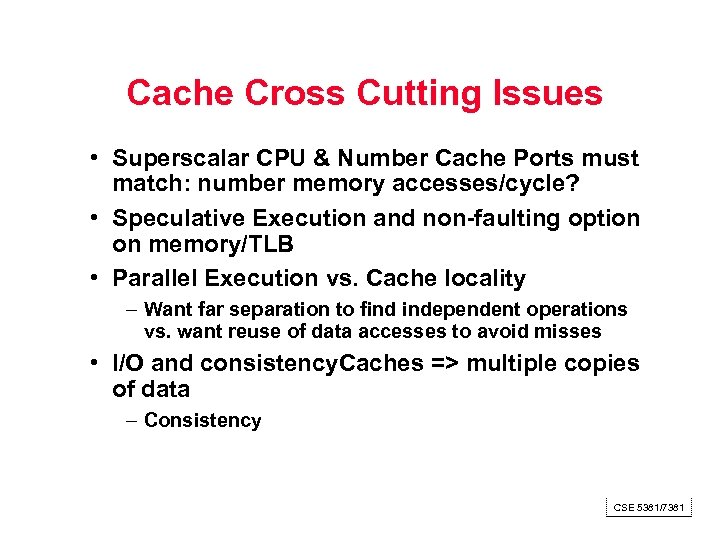 Cache Cross Cutting Issues • Superscalar CPU & Number Cache Ports must match: number