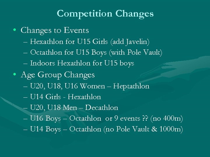 Competition Changes • Changes to Events – Hexathlon for U 15 Girls (add Javelin)