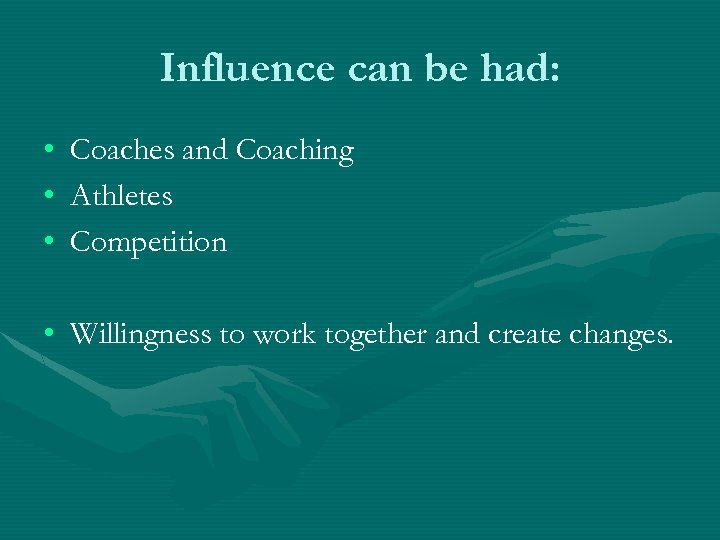 Influence can be had: • • • Coaches and Coaching Athletes Competition • Willingness