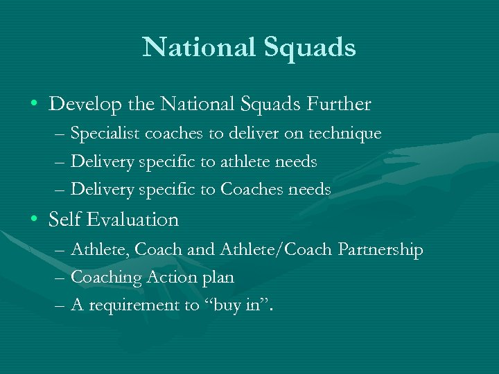 National Squads • Develop the National Squads Further – Specialist coaches to deliver on