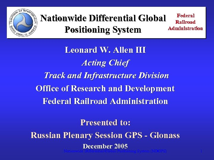 Federal Nationwide Differential Global Railroad Administration Positioning System Leonard W. Allen III Acting Chief