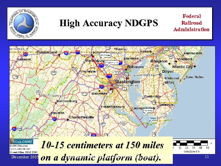 High Accuracy NDGPS Federal Railroad Administration 10 -15 centimeters at 150 miles December 2005