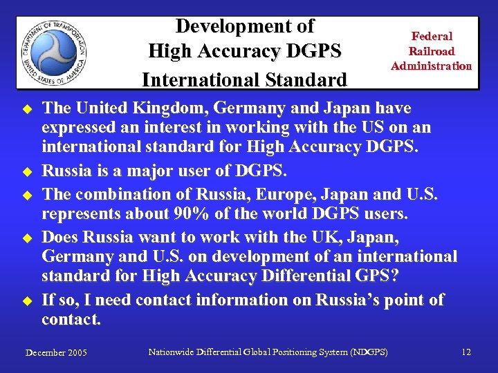 Development of High Accuracy DGPS International Standard u u u Federal Railroad Administration The