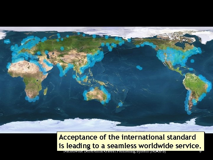 Acceptance of the international standard is leading to a seamless worldwide service. Nationwide Differential