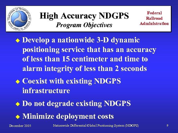 High Accuracy NDGPS Program Objectives Federal Railroad Administration u Develop a nationwide 3 -D