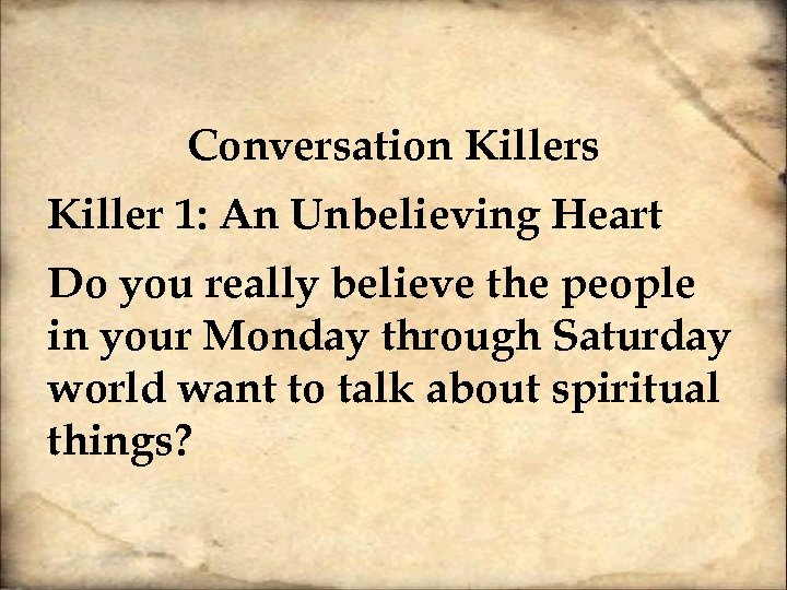 Conversation Killers Killer 1: An Unbelieving Heart Do you really believe the people in