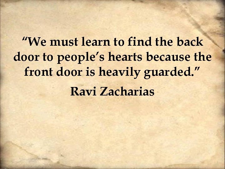 """We must learn to find the back door to people's hearts because the front"
