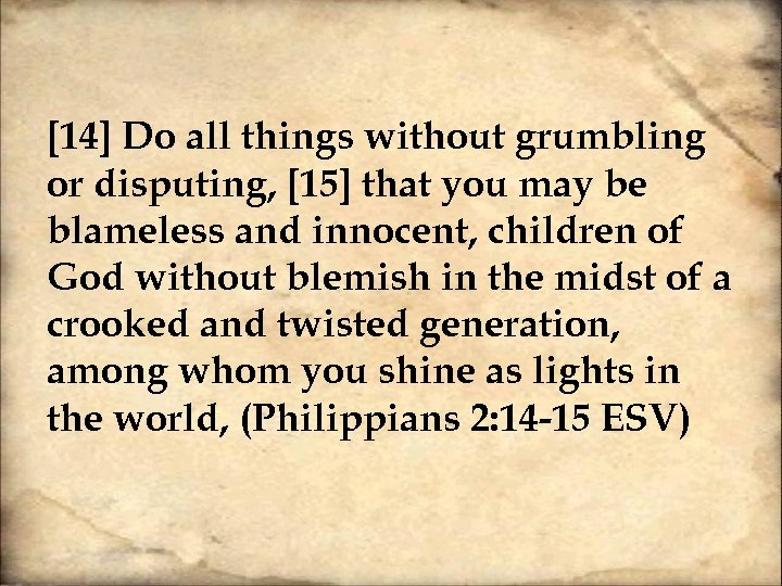 [14] Do all things without grumbling or disputing, [15] that you may be blameless
