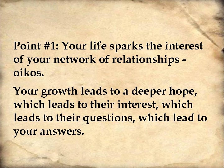 Point #1: Your life sparks the interest of your network of relationships oikos. Your