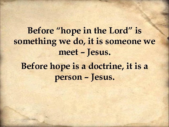 "Before ""hope in the Lord"" is something we do, it is someone we meet"