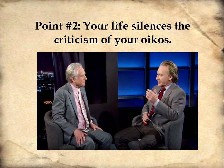 Point #2: Your life silences the criticism of your oikos.