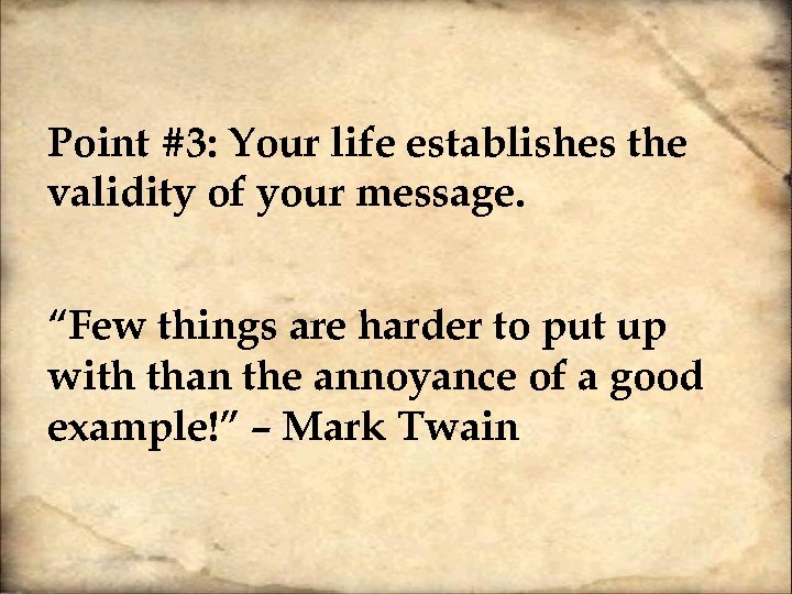 "Point #3: Your life establishes the validity of your message. ""Few things are harder"
