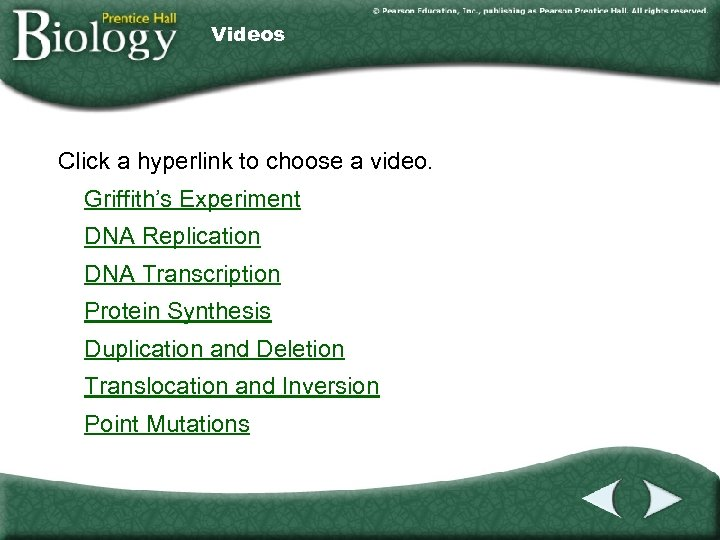 Videos Click a hyperlink to choose a video. Griffith's Experiment DNA Replication DNA Transcription