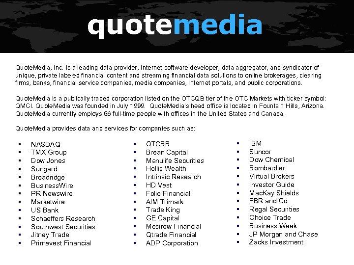 quotemedia Quote. Media, Inc. is a leading data provider, Internet software developer, data aggregator,