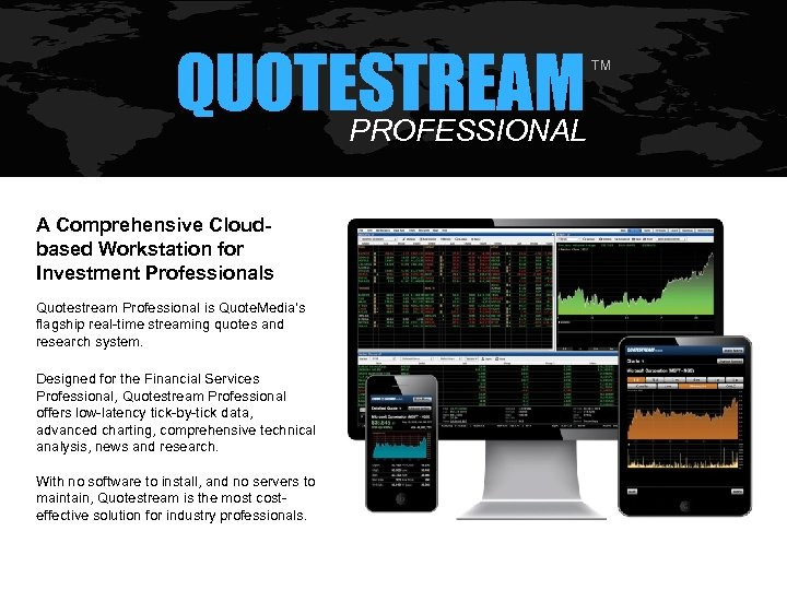 QUOTESTREAM PROFESSIONAL A Comprehensive Cloudbased Workstation for Investment Professionals Quotestream Professional is Quote. Media's