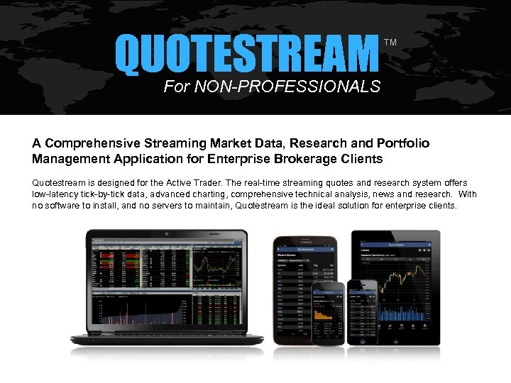 QUOTESTREAM TM For NON-PROFESSIONALS A Comprehensive Streaming Market Data, Research and Portfolio Management Application