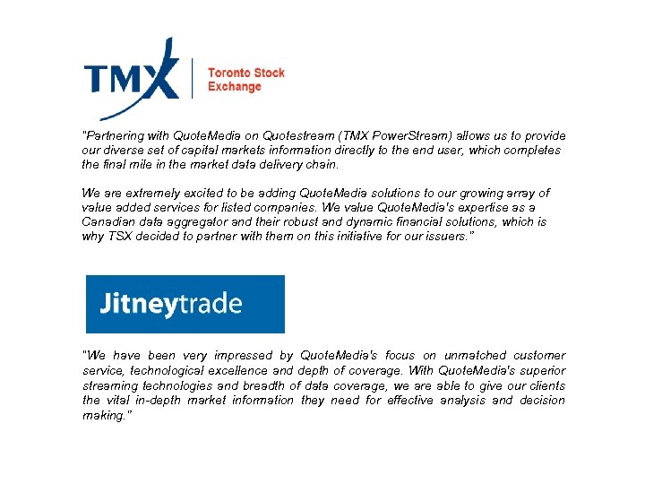 """Partnering with Quote. Media on Quotestream (TMX Power. Stream) allows us to provide our"