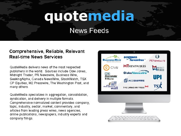 quotemedia News Feeds Comprehensive, Reliable, Relevant Real-time News Services Quote. Media delivers news of
