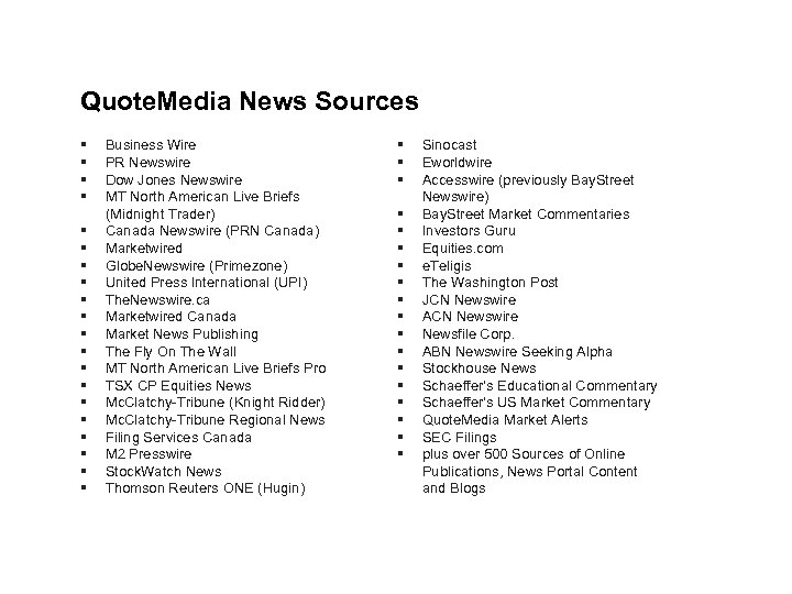 Quote. Media News Sources § § § § § Business Wire PR Newswire Dow