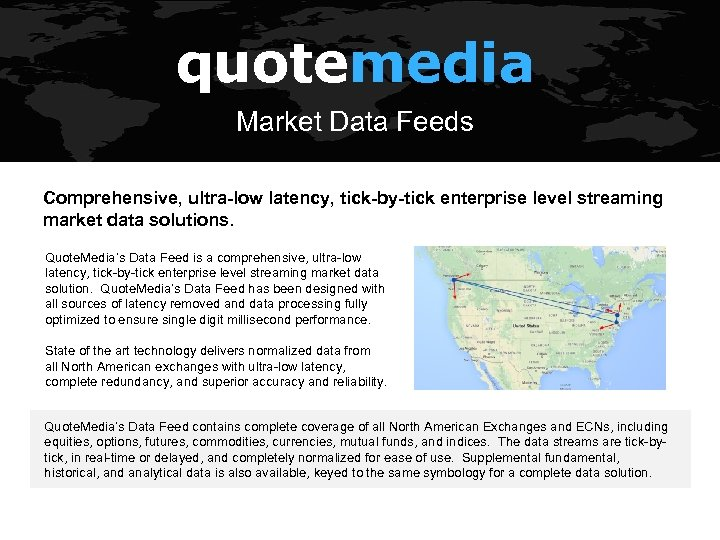 quotemedia Market Data Feeds Comprehensive, ultra-low latency, tick-by-tick enterprise level streaming market data solutions.