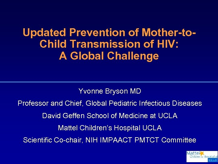 Updated Prevention of Mother-to. Child Transmission of HIV: A Global Challenge Yvonne Bryson MD
