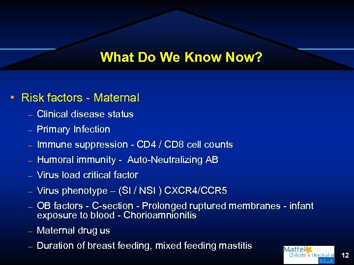 What Do We Know Now? • Risk factors - Maternal – Clinical disease status