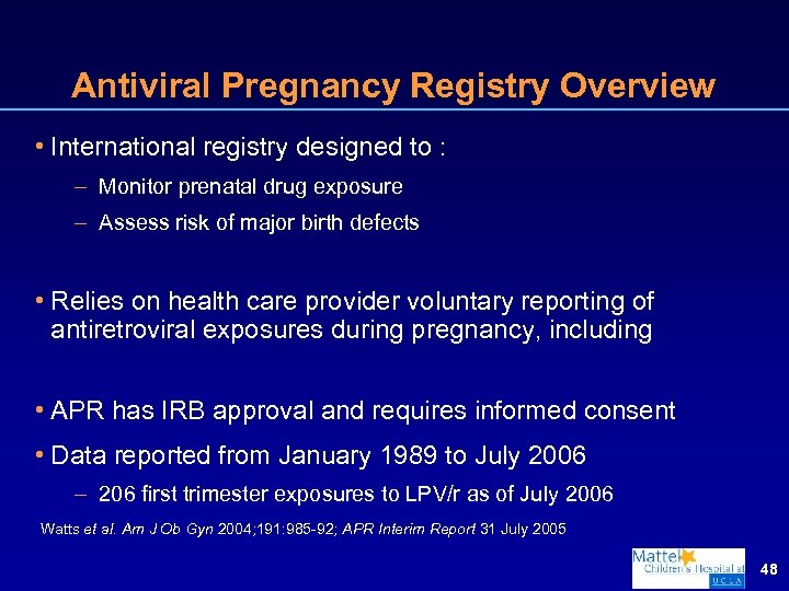 Antiviral Pregnancy Registry Overview • International registry designed to : – Monitor prenatal drug