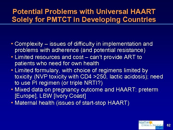Potential Problems with Universal HAART Solely for PMTCT in Developing Countries • Complexity –