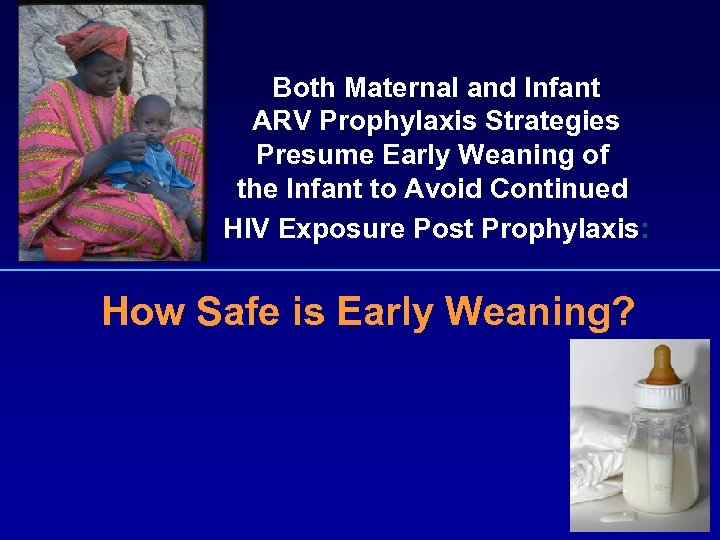Both Maternal and Infant ARV Prophylaxis Strategies Presume Early Weaning of the Infant to