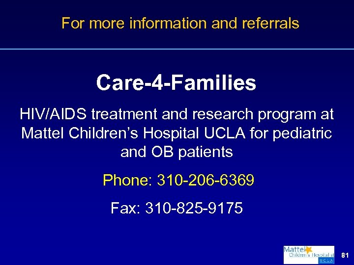 For more information and referrals Care-4 -Families HIV/AIDS treatment and research program at Mattel