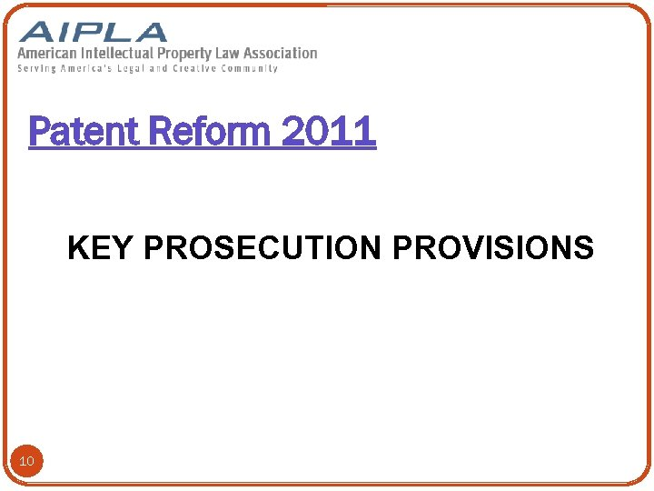 Patent Reform 2011 KEY PROSECUTION PROVISIONS 10
