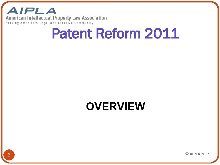 Patent Reform 2011 OVERVIEW 2 © AIPLA 2012