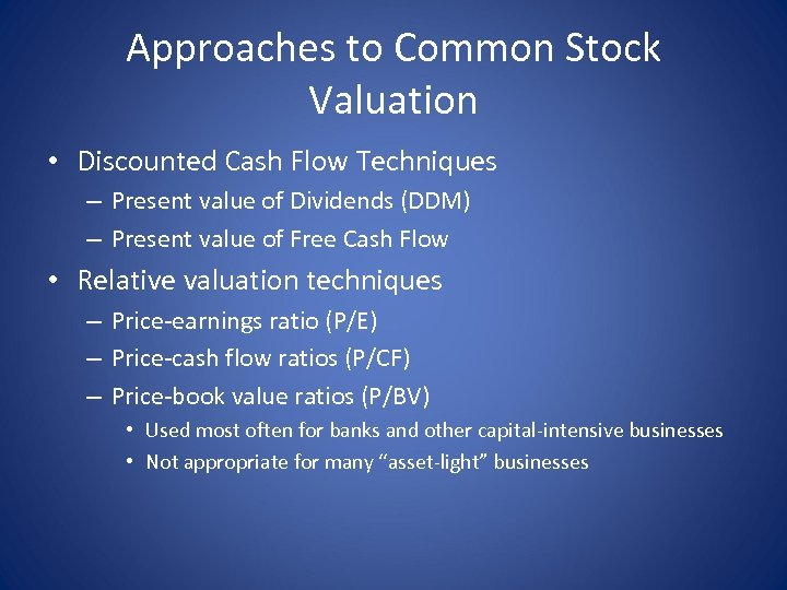 Approaches to Common Stock Valuation • Discounted Cash Flow Techniques – Present value of