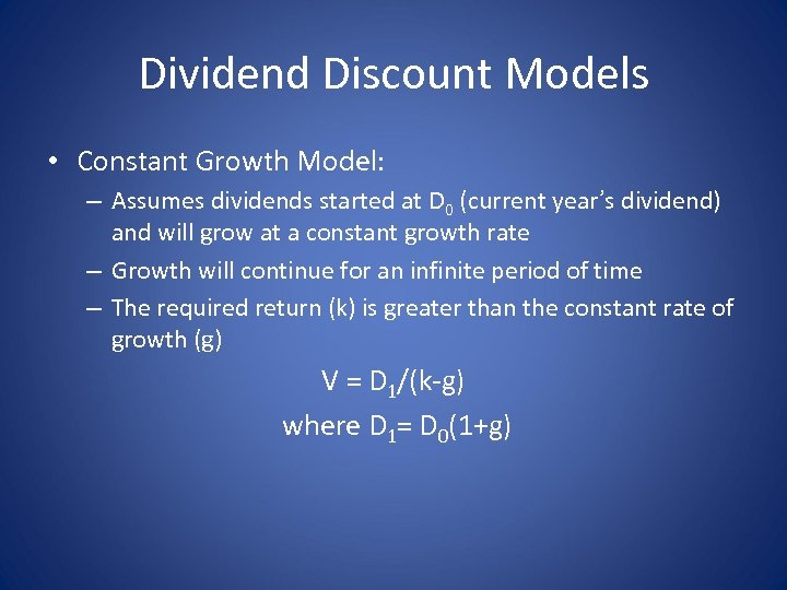 Dividend Discount Models • Constant Growth Model: – Assumes dividends started at D 0