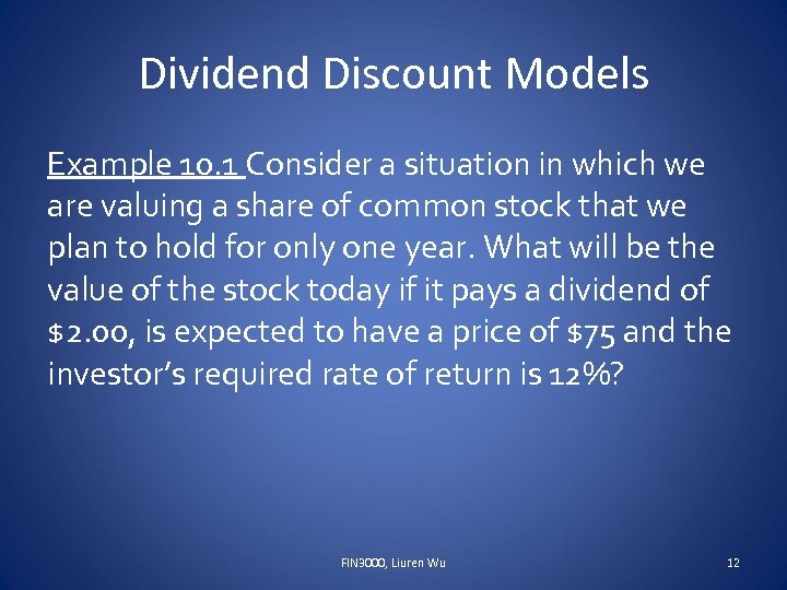 Dividend Discount Models Example 10. 1 Consider a situation in which we are valuing