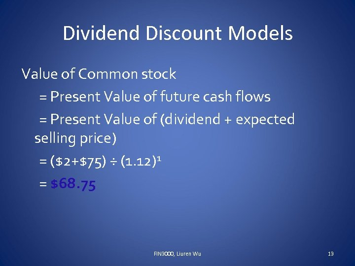 Dividend Discount Models Value of Common stock = Present Value of future cash flows
