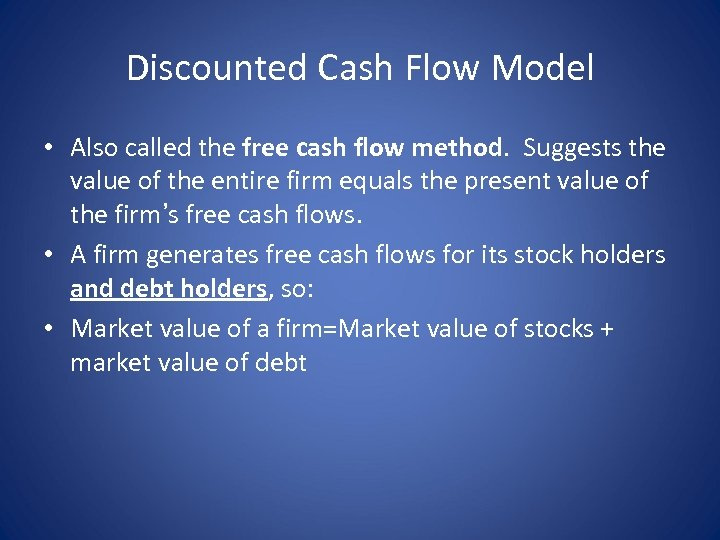 Discounted Cash Flow Model • Also called the free cash flow method. Suggests the