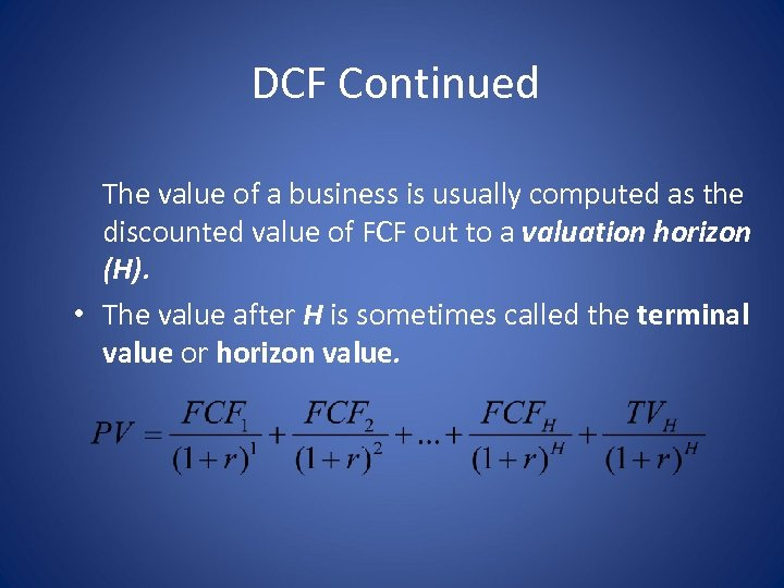 DCF Continued The value of a business is usually computed as the discounted value