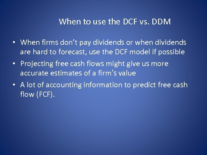 When to use the DCF vs. DDM • When firms don't pay dividends or