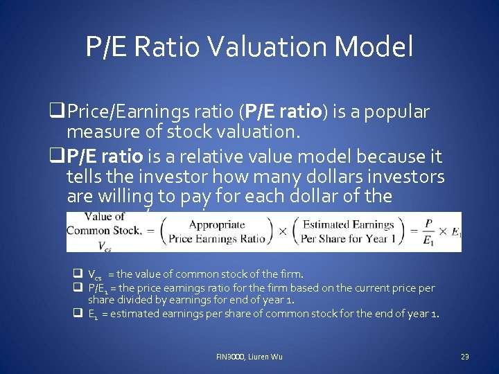 P/E Ratio Valuation Model q. Price/Earnings ratio (P/E ratio) is a popular measure of