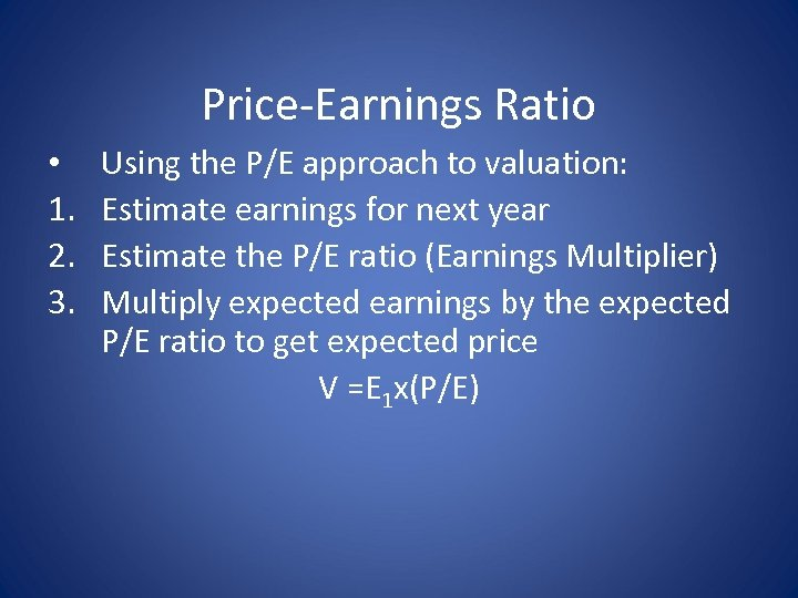 Price-Earnings Ratio • 1. 2. 3. Using the P/E approach to valuation: Estimate earnings