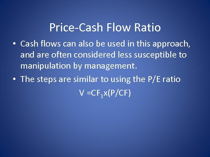 Price-Cash Flow Ratio • Cash flows can also be used in this approach, and