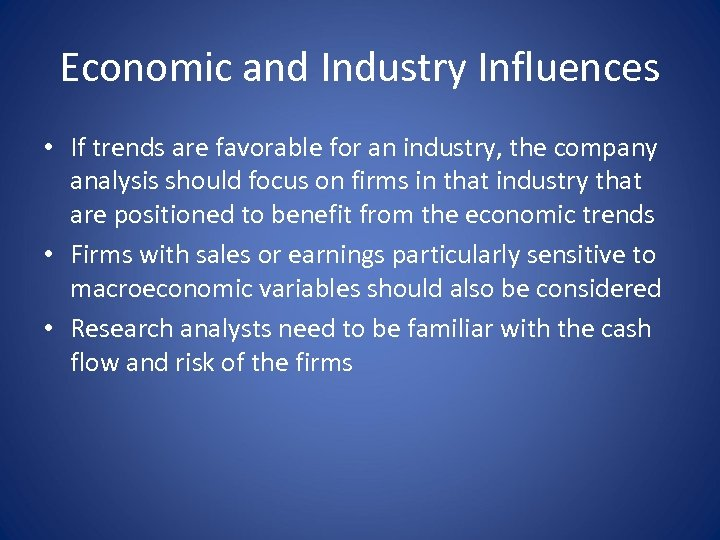 Economic and Industry Influences • If trends are favorable for an industry, the company