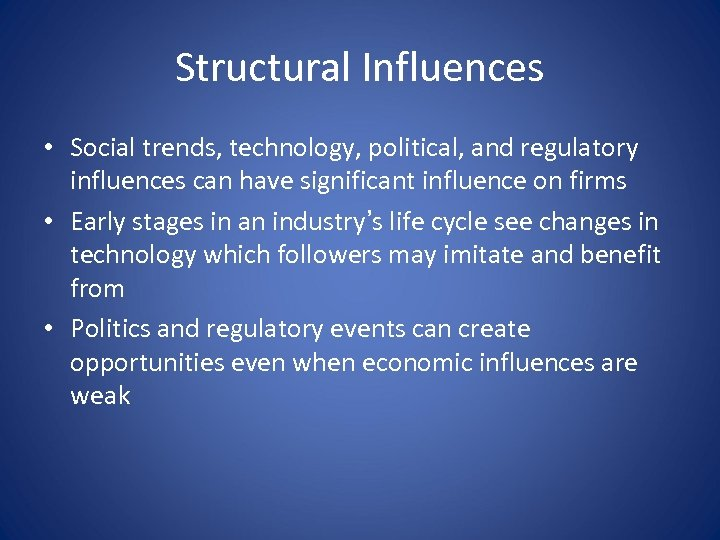 Structural Influences • Social trends, technology, political, and regulatory influences can have significant influence
