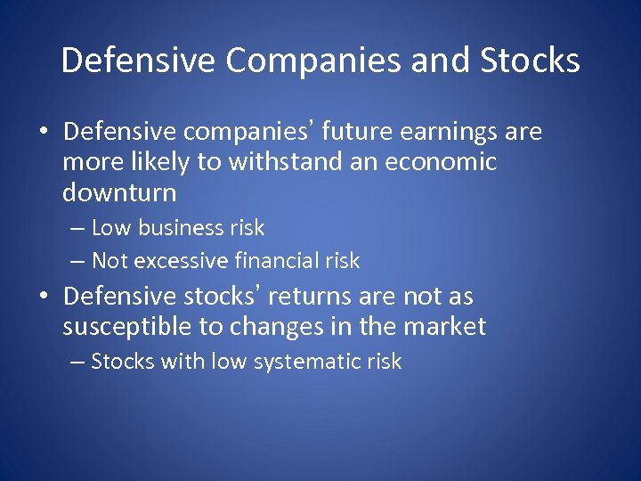 Defensive Companies and Stocks • Defensive companies' future earnings are more likely to withstand