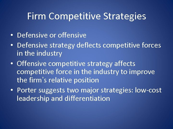 Firm Competitive Strategies • Defensive or offensive • Defensive strategy deflects competitive forces in