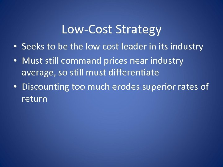 Low-Cost Strategy • Seeks to be the low cost leader in its industry •