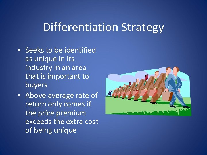 Differentiation Strategy • Seeks to be identified as unique in its industry in an