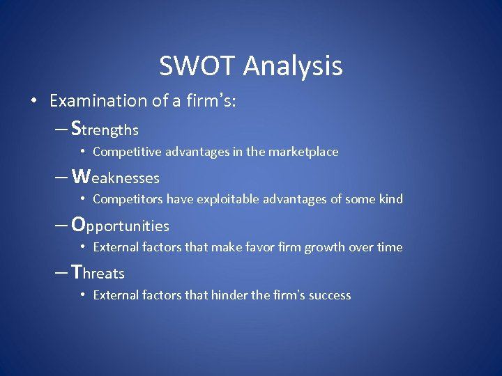 SWOT Analysis • Examination of a firm's: – Strengths • Competitive advantages in the