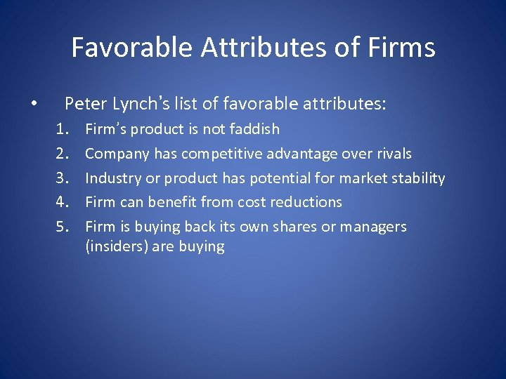 Favorable Attributes of Firms • Peter Lynch's list of favorable attributes: 1. 2. 3.